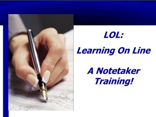 LOL:   Learning On Line A Notetaker Training!