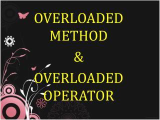 OVERLOADED METHOD & OVERLOADED OPERATOR