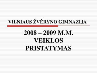 200 8  –  200 9  M.M.  VEIKLOS PRISTATYMAS