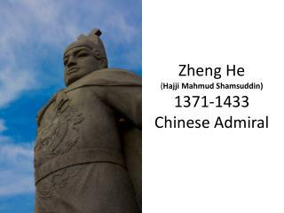 Zheng He ( Hajji Mahmud Shamsuddin) 1371-1433 Chinese Admiral