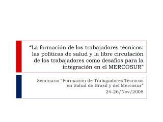 """Seminario """"Formación de Trabajadores Técnicos en Salud de Brasil y del Mercosur """" 24-26/Nov/2008"""