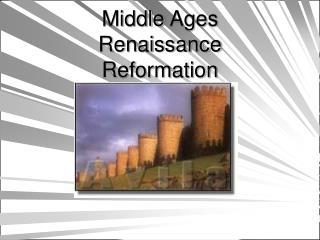 Middle Ages Renaissance Reformation