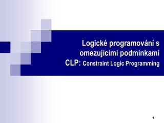 Logické programování s omezujícími podmínkami  CLP:  Constraint Logic Programming
