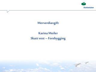 Merverdiavgift Karina Meiler Skatt vest – Forebygging