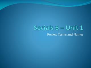 Socials 8 � Unit 1