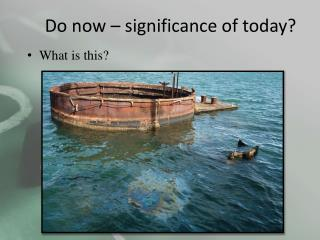 Do now  – significance of today?