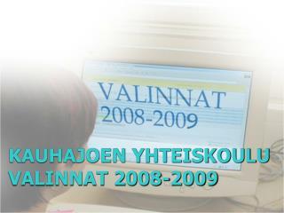 KAUHAJOEN YHTEISKOULU VALINNAT 2008-2009