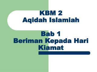 KBM 2 Aqidah Islamiah Bab 1 Beriman Kepada Hari Kiamat