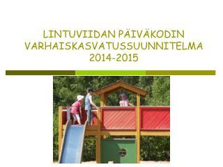 LINTUVIIDAN PÄIVÄKODIN VARHAISKASVATUSSUUNNITELMA 2014-2015
