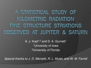 A. J. Kopf 1,2  and D. A. Gurnett 1 1 University of Iowa 2 University of Florida