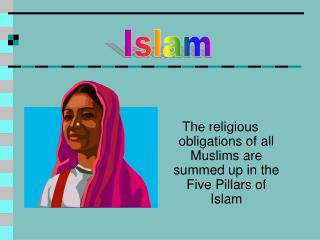 The religious obligations of all Muslims are summed up in the Five Pillars of Islam