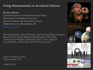 Using  Scientometrics  to Accelerate Science  Dr. Katy  Börner