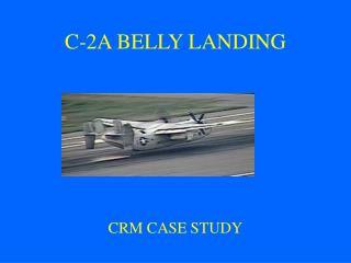 C-2A BELLY LANDING