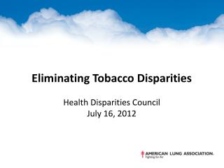 Eliminating Tobacco Disparities Health Disparities Council  July 16, 2012