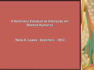 II Semin rio Estadual de Educa  o em Direitos Humanos     Tania A. Lopes  Dezembro - 2010