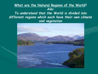 What are the Natural Regions of the World ? Aim:
