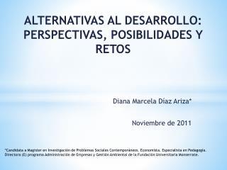 ALTERNATIVAS AL DESARROLLO: PERSPECTIVAS, POSIBILIDADES Y RETOS