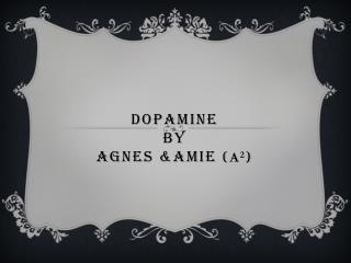 Dopamine BY Agnes &AMIE  ( A 2 )