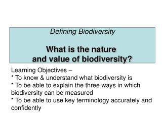 Defining Biodiversity What is the nature  and value of biodiversity?