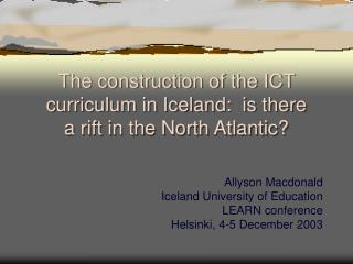 The construction of the ICT curriculum in Iceland:  is there  a rift in the North Atlantic?