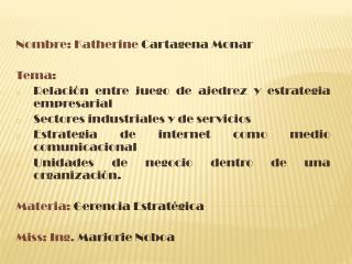 Nombre: Katherine  Cartagena Monar Tema:  Relación entre juego de ajedrez y estrategia empresarial