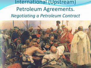 International (Upstream) Petroleum Agreements. Negotiating a Petroleum Contract