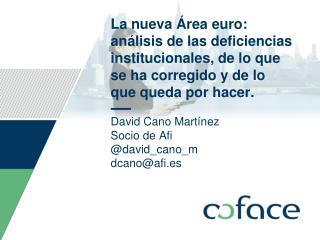 David Cano Martínez Socio de Afi @david_cano_m dcano@afi.es