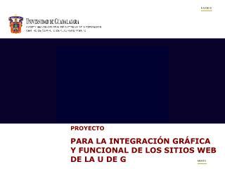 PROYECTO PARA LA INTEGRACIÓN GRÁFICA Y FUNCIONAL DE LOS SITIOS WEB DE LA U DE G