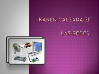 Karen calzada 2f Las  Redes.