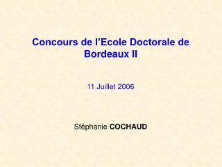 Concours de l'Ecole Doctorale de Bordeaux II 11 Juillet 2006 Stéphanie  COCHAUD