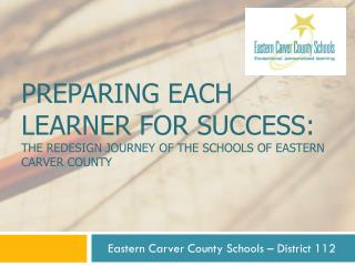 Preparing each learner for success: The redesign journey of the Schools of Eastern Carver County
