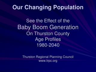 Our Changing Population See the Effect of the  Baby Boom Generation On Thurston County