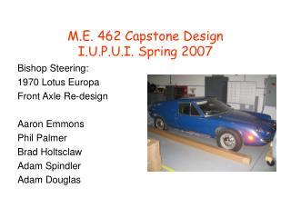 M.E. 462 Capstone Design I.U.P.U.I. Spring 2007