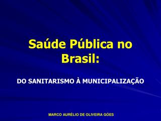 Saúde Pública no Brasil: DO SANITARISMO À MUNICIPALIZAÇÃO