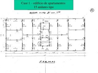 Case 1 – edifício de apartamentos  15 andares tipo