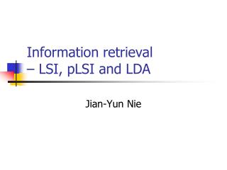 Information retrieval    LSI, pLSI and LDA
