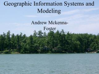 Geographic Information Systems and Modeling