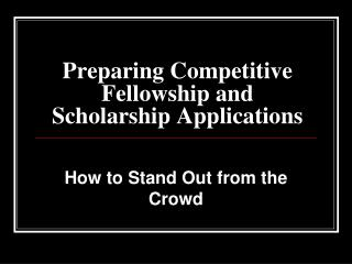 Preparing Competitive Fellowship and Scholarship Applications