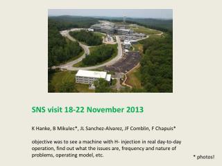 SNS visit 18-22 November 2013 K Hanke, B  Mikulec*,  JL Sanchez-Alvarez, JF Comblin, F  Chapuis*