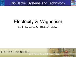 Electricity & Magnetism Prof. Jennifer M. Blain Christen
