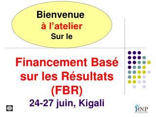 Financement Basé sur les Résultats (FBR) 24-27 juin, Kigali