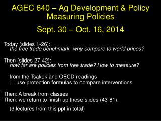AGEC 640 – Ag Development & Policy Measuring Policies  Sept. 30 – Oct. 16, 2014