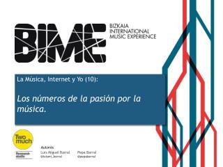 La Música, Internet y Yo  (10) : Los n úmeros de la  pasi ón por  la música .