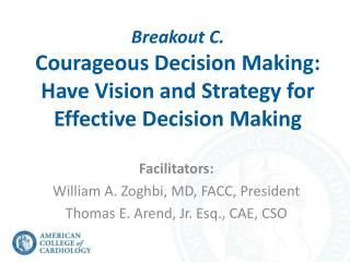 Breakout C.  Courageous Decision Making:  Have Vision and Strategy for Effective Decision Making