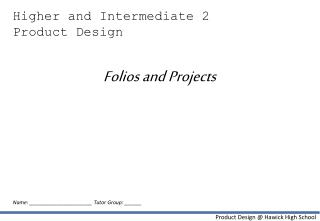 Higher and Intermediate 2 Product Design  Folios and Projects