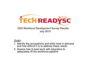 DIDI Workforce Development Survey Results July 2010 Goals :