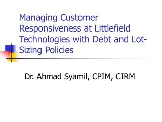 Managing Customer Responsiveness at Littlefield Technologies with Debt and Lot-Sizing Policies