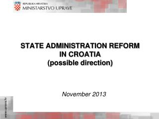 STATE ADMINISTRATION REFORM  IN CROATIA (possible direction)