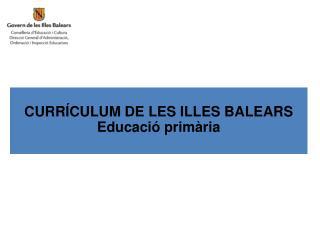 CURRÍCULUM DE LES ILLES BALEARS Educació primària
