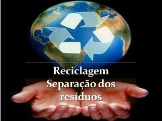 Reciclagem Separação  dos  resíduos